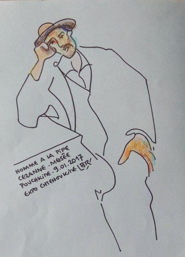 """Homme assis portant chapeau, de face, accoudé (coude droit) à une table et fumant la pipe. Texte """"Homme à la pipe. Cézanne. Musée Pouchkine. 9.01.2017. Expo Chtchoukine"""". Signé BR"""