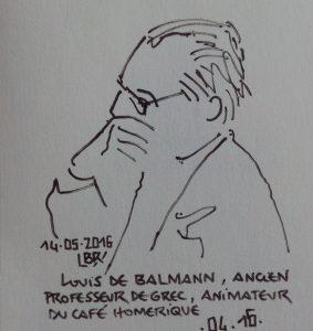 """Homme de profil regardant vers la gauche. Texte """"14.05.2016. LOUIS DE BALMANN, ANCIEN PROFESSEUR DE GREC, ANIMATEUR DU CAFE HOMERIQUE"""". Signé BR."""
