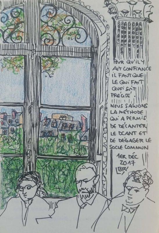 """Une grande fenêtre ouvragée qui donne sur un jardin, un pilastre corinthien décore la salle. 3 personnes assises à une table de réunion. Texte """"Pour qu'il y ait confiance, il faut que le qui fait quoi soit précisé. Nous saluons la méthode qui a permis de décanter le DCANT et de dégager le socle commun. 1er décembre 2017"""". Signé BR"""